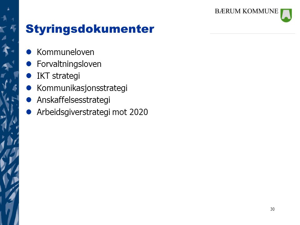 Styringsdokumenter Kommuneloven Forvaltningsloven IKT strategi