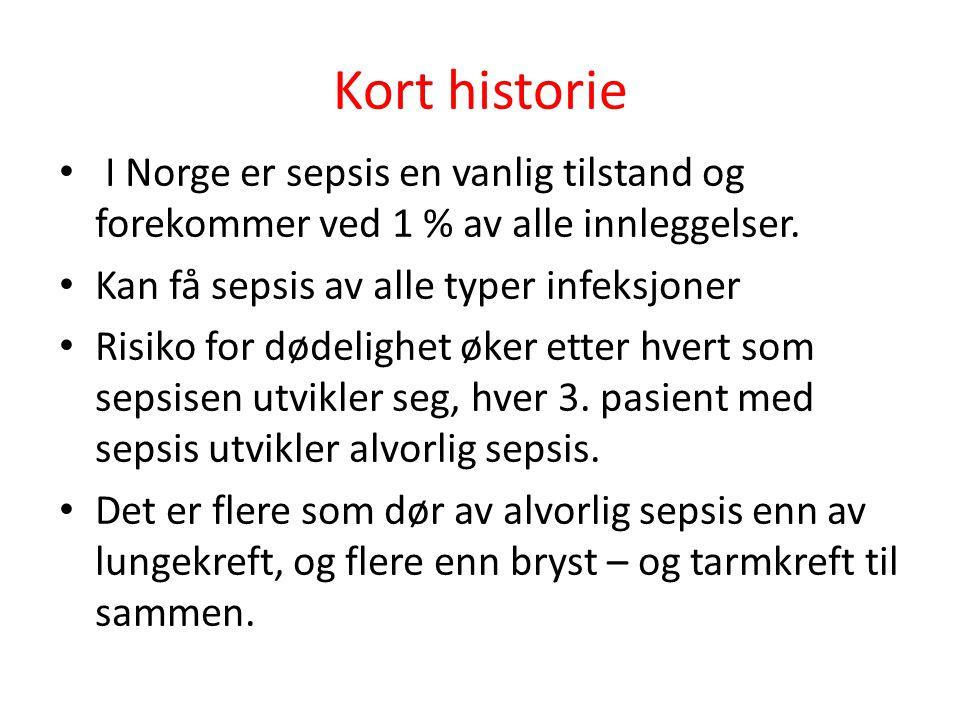 Kort historie I Norge er sepsis en vanlig tilstand og forekommer ved 1 % av alle innleggelser. Kan få sepsis av alle typer infeksjoner.