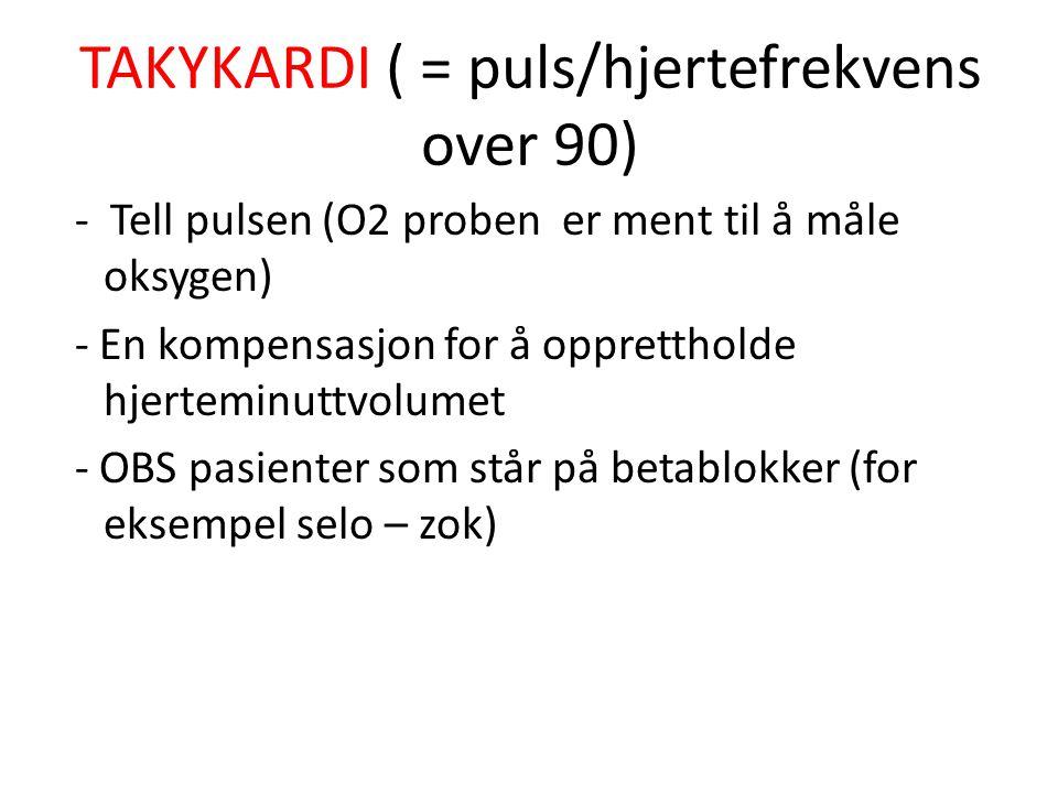 TAKYKARDI ( = puls/hjertefrekvens over 90)