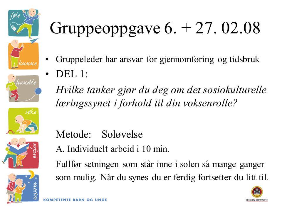 Gruppeoppgave 6. + 27. 02.08 Gruppeleder har ansvar for gjennomføring og tidsbruk. DEL 1: