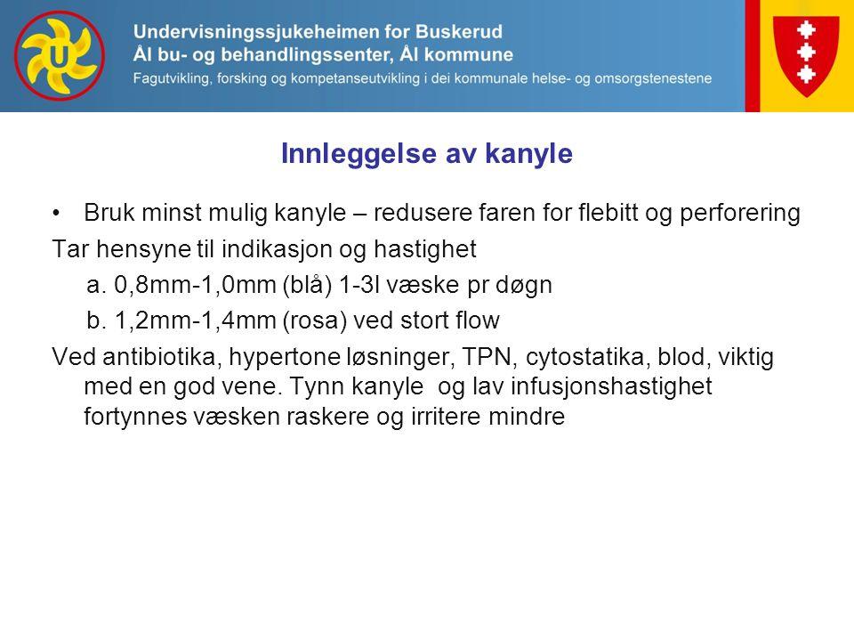 Innleggelse av kanyle Bruk minst mulig kanyle – redusere faren for flebitt og perforering. Tar hensyne til indikasjon og hastighet.
