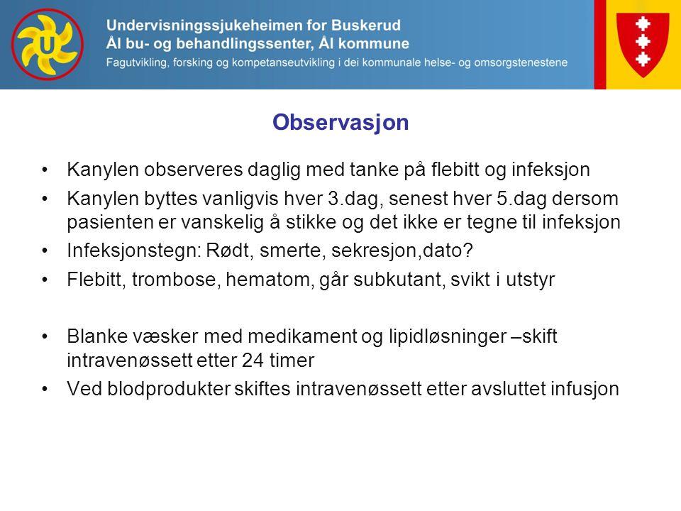 Observasjon Kanylen observeres daglig med tanke på flebitt og infeksjon.