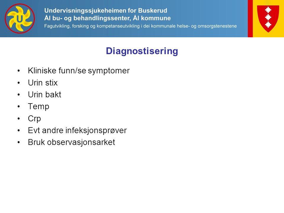 Diagnostisering Kliniske funn/se symptomer Urin stix Urin bakt Temp
