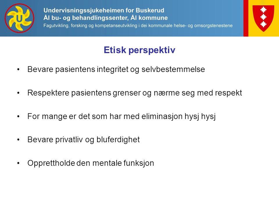Etisk perspektiv Bevare pasientens integritet og selvbestemmelse