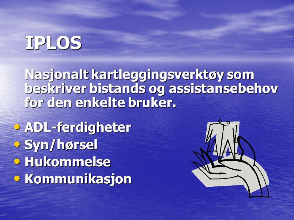 IPLOS Nasjonalt kartleggingsverktøy som beskriver bistands og assistansebehov for den enkelte bruker.