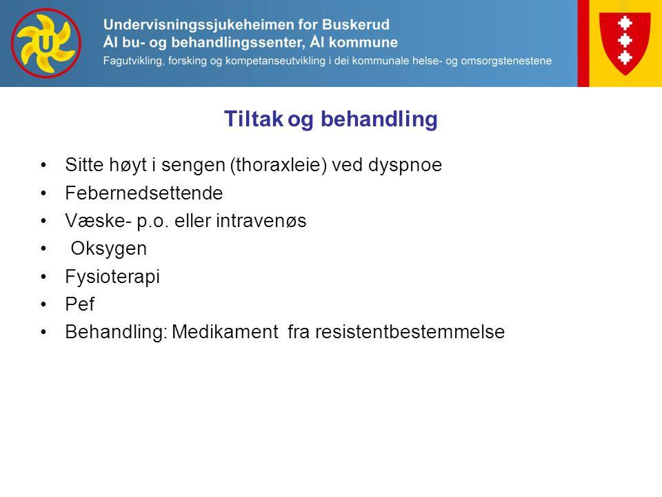 Tiltak og behandling Sitte høyt i sengen (thoraxleie) ved dyspnoe
