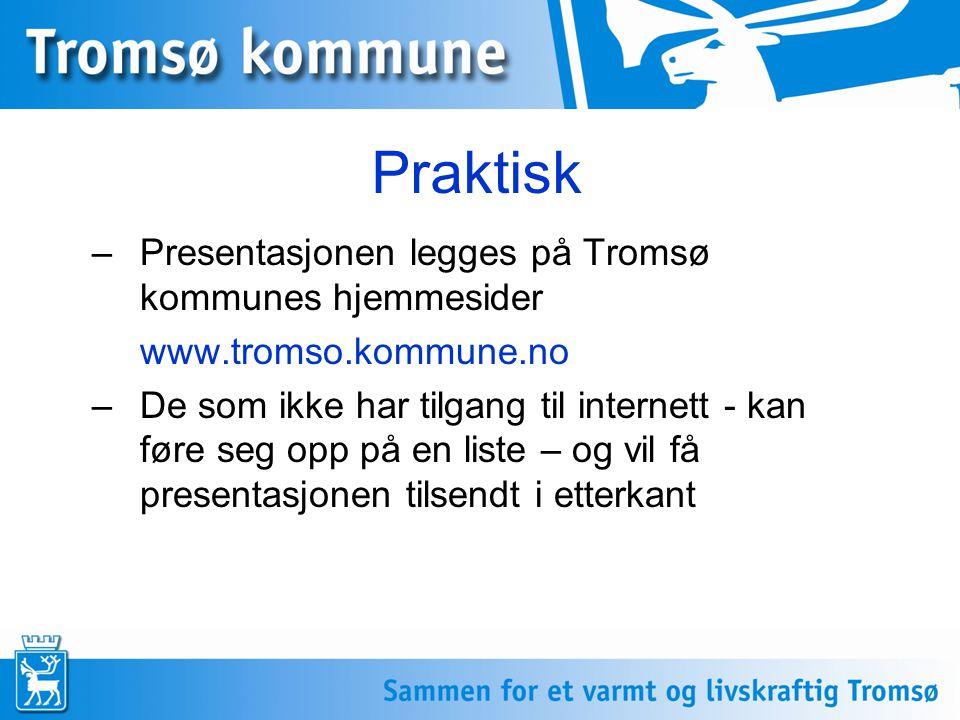 Praktisk Presentasjonen legges på Tromsø kommunes hjemmesider