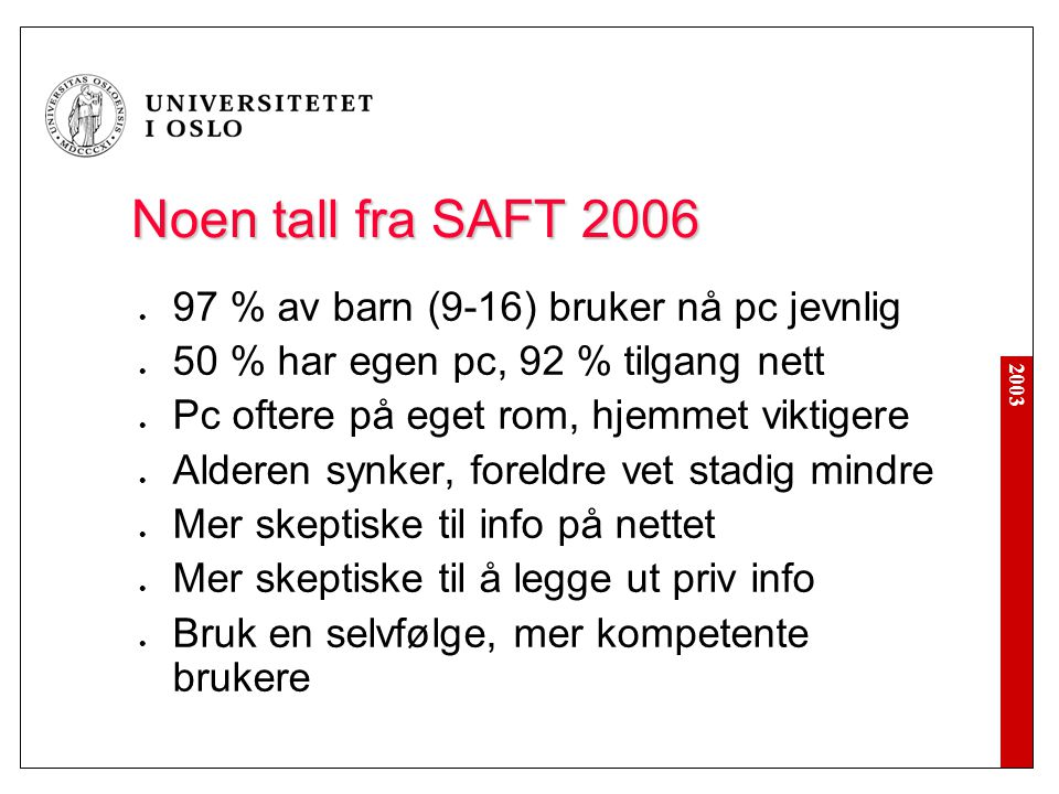 Noen tall fra SAFT 2006 97 % av barn (9-16) bruker nå pc jevnlig