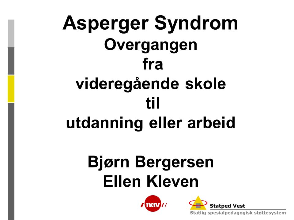 Asperger Syndrom Overgangen fra videregående skole til utdanning eller arbeid Bjørn Bergersen Ellen Kleven