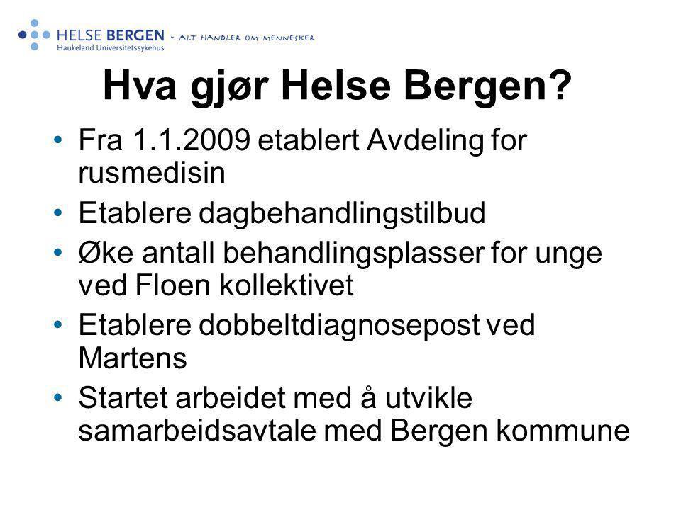 Hva gjør Helse Bergen Fra 1.1.2009 etablert Avdeling for rusmedisin