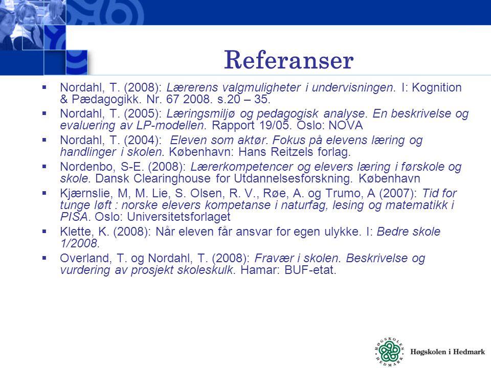 Referanser Nordahl, T. (2008): Lærerens valgmuligheter i undervisningen. I: Kognition & Pædagogikk. Nr. 67 2008. s.20 – 35.