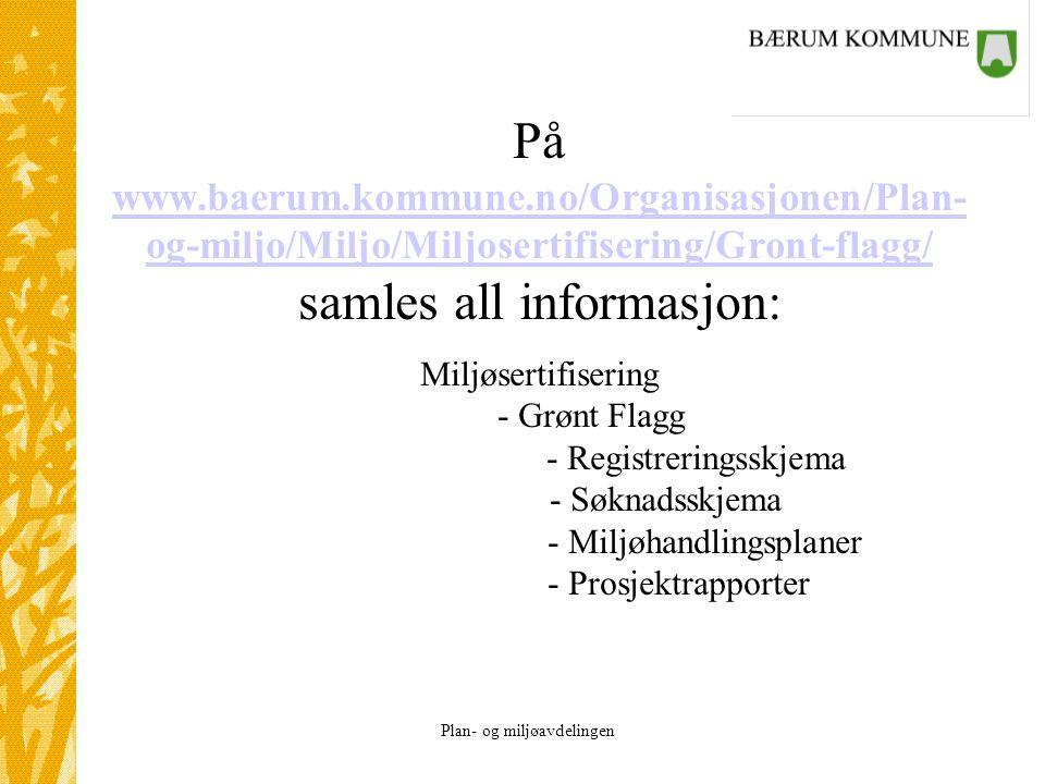 På www.baerum.kommune.no/Organisasjonen/Plan- og-miljo/Miljo/Miljosertifisering/Gront-flagg/ samles all informasjon: Miljøsertifisering - Grønt Flagg - Registreringsskjema - Søknadsskjema - Miljøhandlingsplaner - Prosjektrapporter