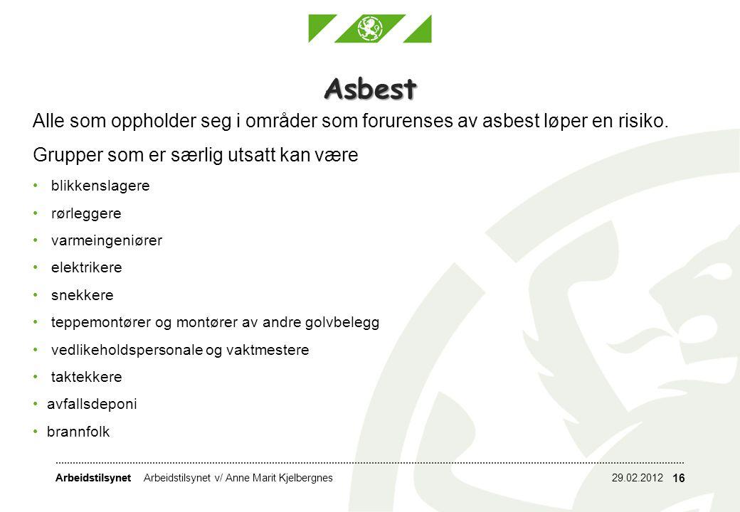 Asbest Alle som oppholder seg i områder som forurenses av asbest løper en risiko. Grupper som er særlig utsatt kan være.