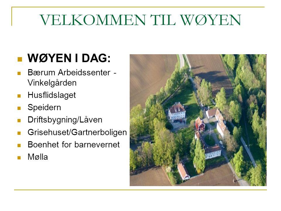 VELKOMMEN TIL WØYEN WØYEN I DAG: Bærum Arbeidssenter - Vinkelgården