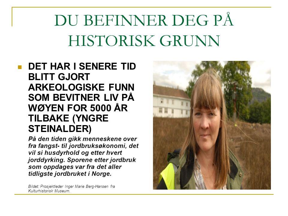 DU BEFINNER DEG PÅ HISTORISK GRUNN