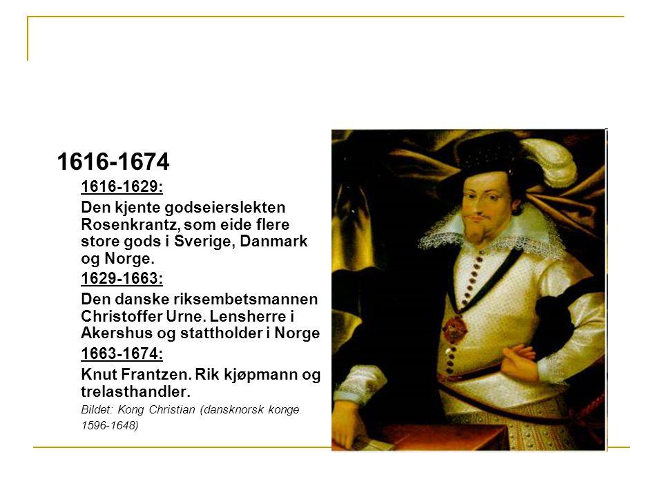 1616-1674 1616-1629: Den kjente godseierslekten Rosenkrantz, som eide flere store gods i Sverige, Danmark og Norge.