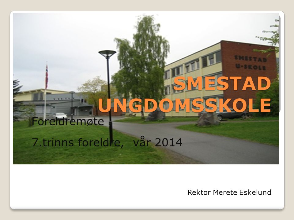 Foreldremøte 7.trinns foreldre, vår 2014 Rektor Merete Eskelund