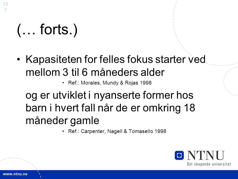 (… forts.) Kapasiteten for felles fokus starter ved mellom 3 til 6 måneders alder. Ref.: Morales, Mundy & Rojas 1998.