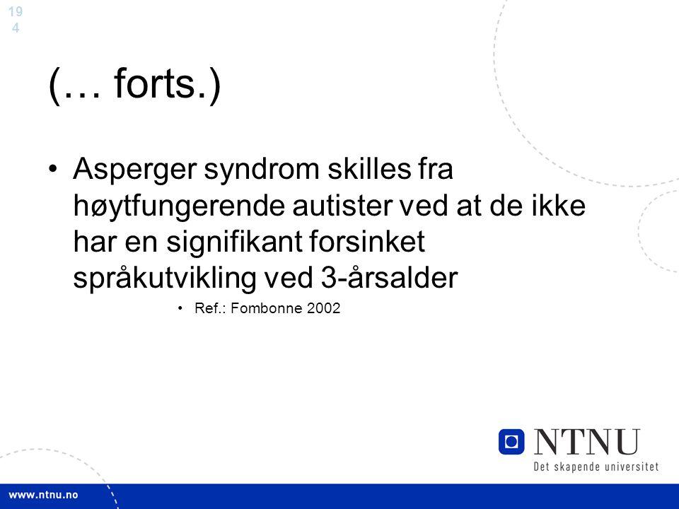(… forts.) Asperger syndrom skilles fra høytfungerende autister ved at de ikke har en signifikant forsinket språkutvikling ved 3-årsalder.
