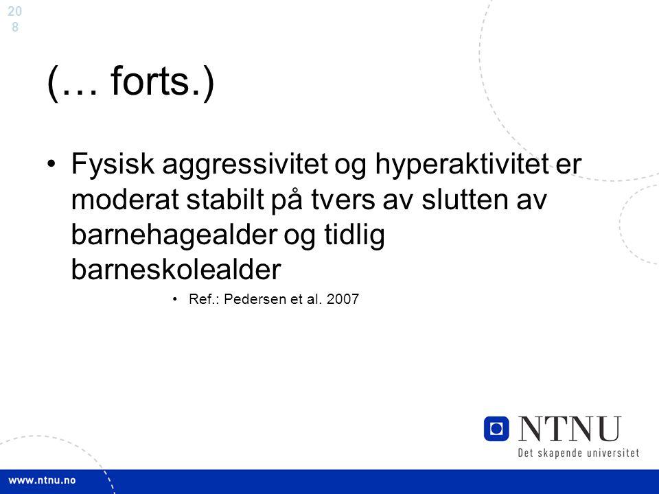 (… forts.) Fysisk aggressivitet og hyperaktivitet er moderat stabilt på tvers av slutten av barnehagealder og tidlig barneskolealder.