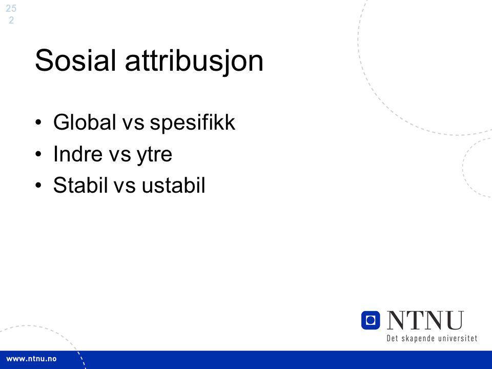 Sosial attribusjon Global vs spesifikk Indre vs ytre Stabil vs ustabil