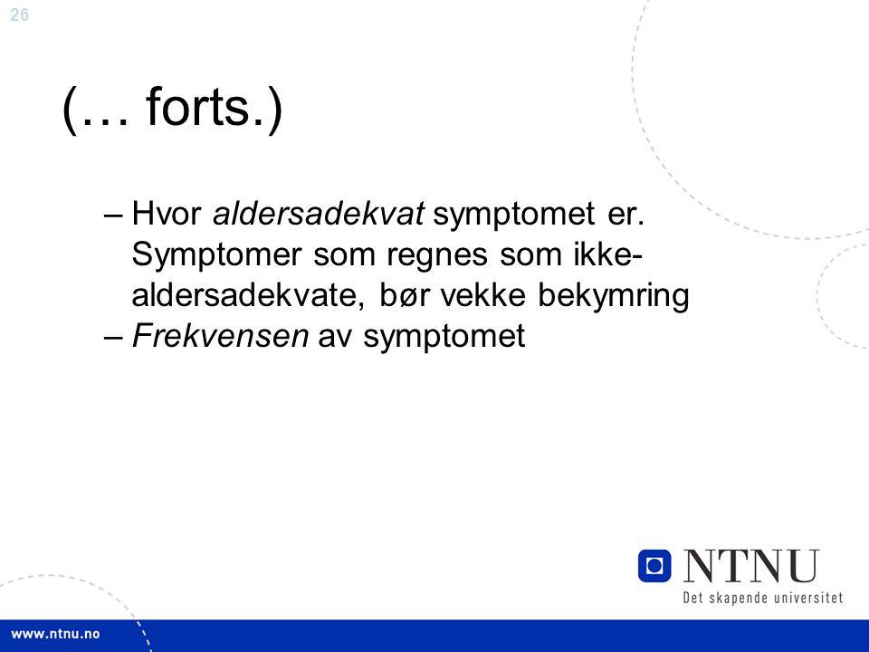 (… forts.) Hvor aldersadekvat symptomet er. Symptomer som regnes som ikke-aldersadekvate, bør vekke bekymring.