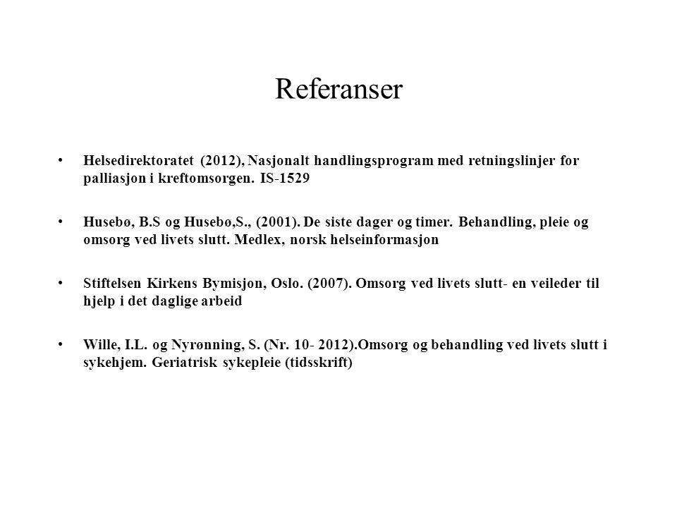 Referanser Helsedirektoratet (2012), Nasjonalt handlingsprogram med retningslinjer for palliasjon i kreftomsorgen. IS-1529.