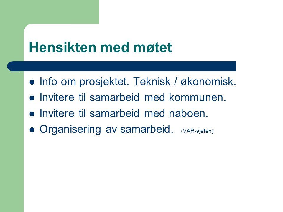 Hensikten med møtet Info om prosjektet. Teknisk / økonomisk.