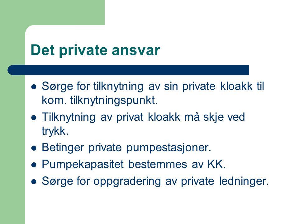 Det private ansvar Sørge for tilknytning av sin private kloakk til kom. tilknytningspunkt. Tilknytning av privat kloakk må skje ved trykk.
