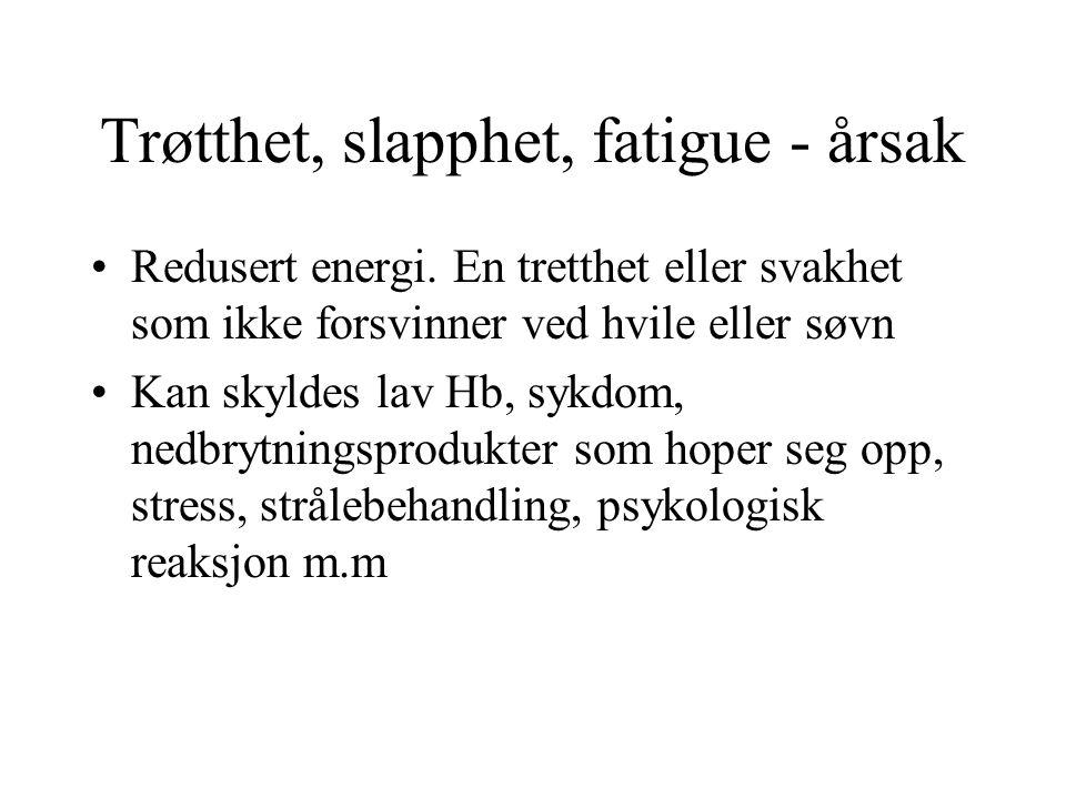 Trøtthet, slapphet, fatigue - årsak