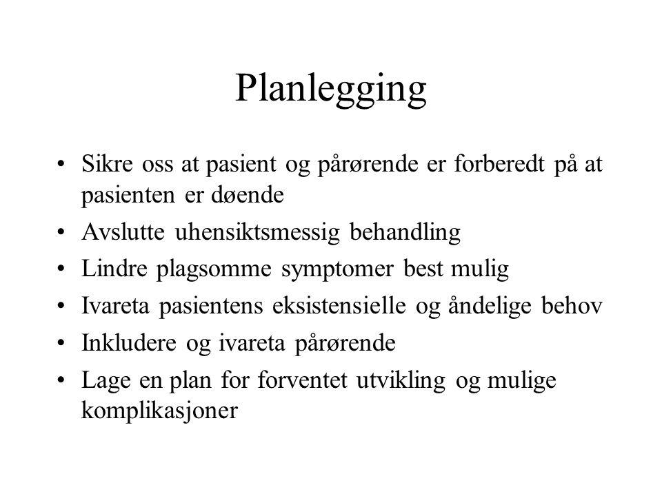 Planlegging Sikre oss at pasient og pårørende er forberedt på at pasienten er døende. Avslutte uhensiktsmessig behandling.