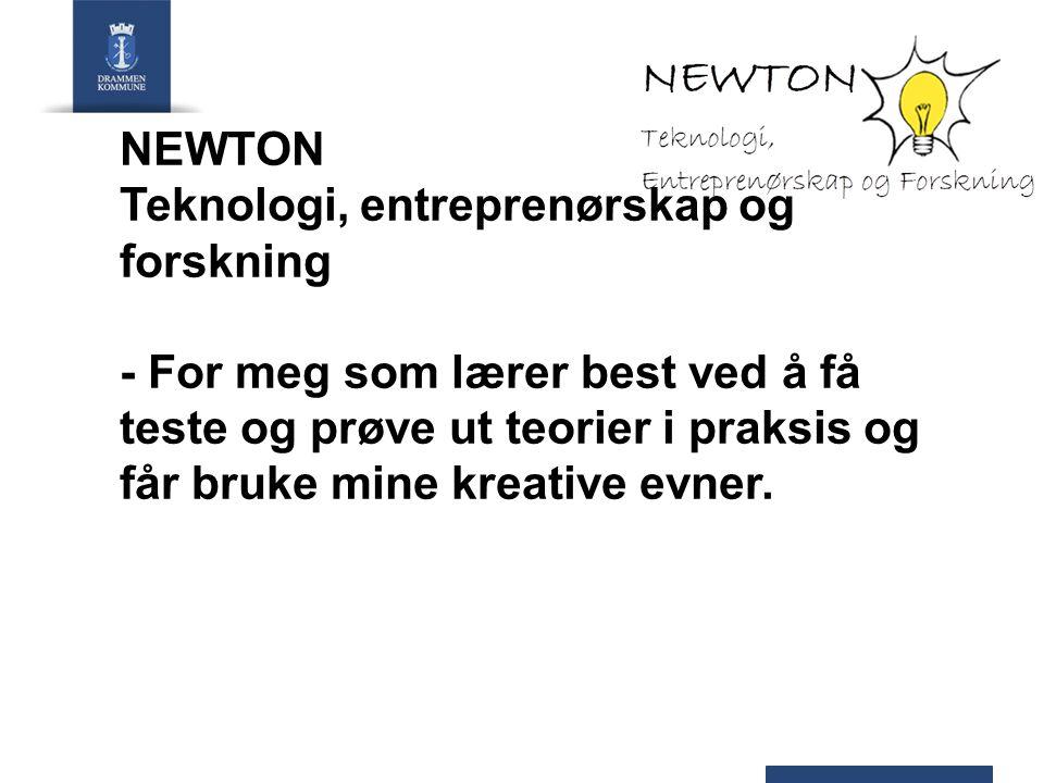 NEWTON Teknologi, entreprenørskap og forskning - For meg som lærer best ved å få teste og prøve ut teorier i praksis og får bruke mine kreative evner.