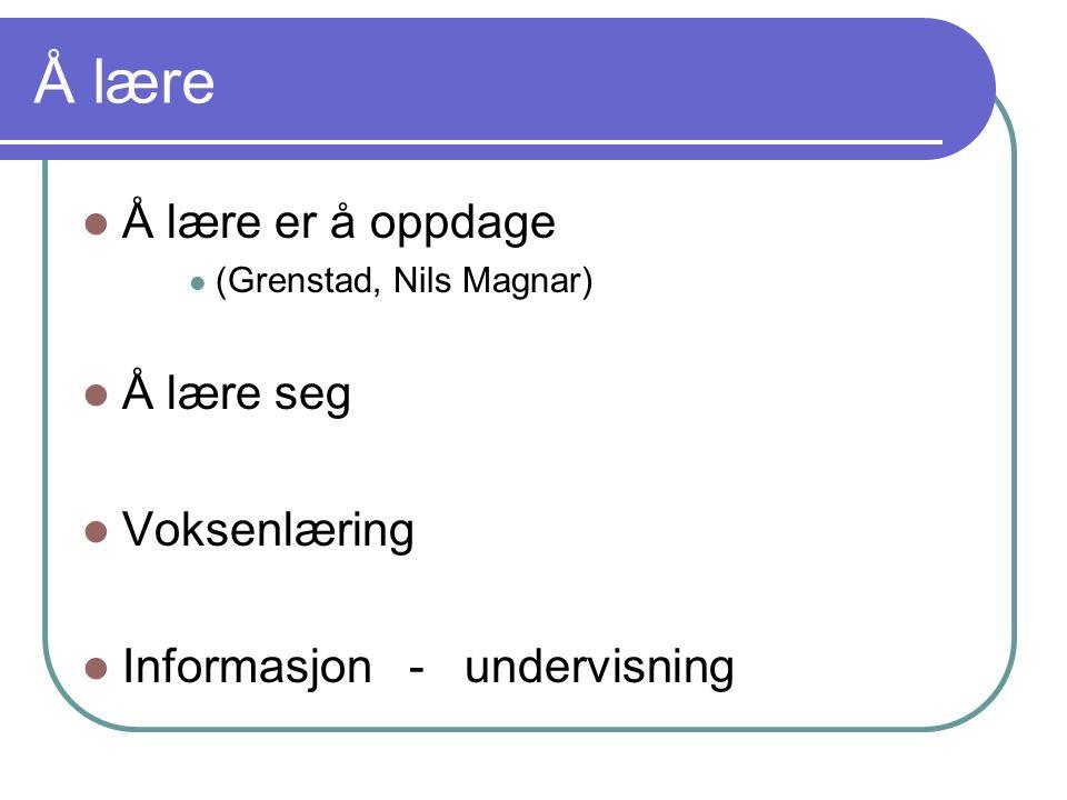 Å lære Å lære er å oppdage Å lære seg Voksenlæring
