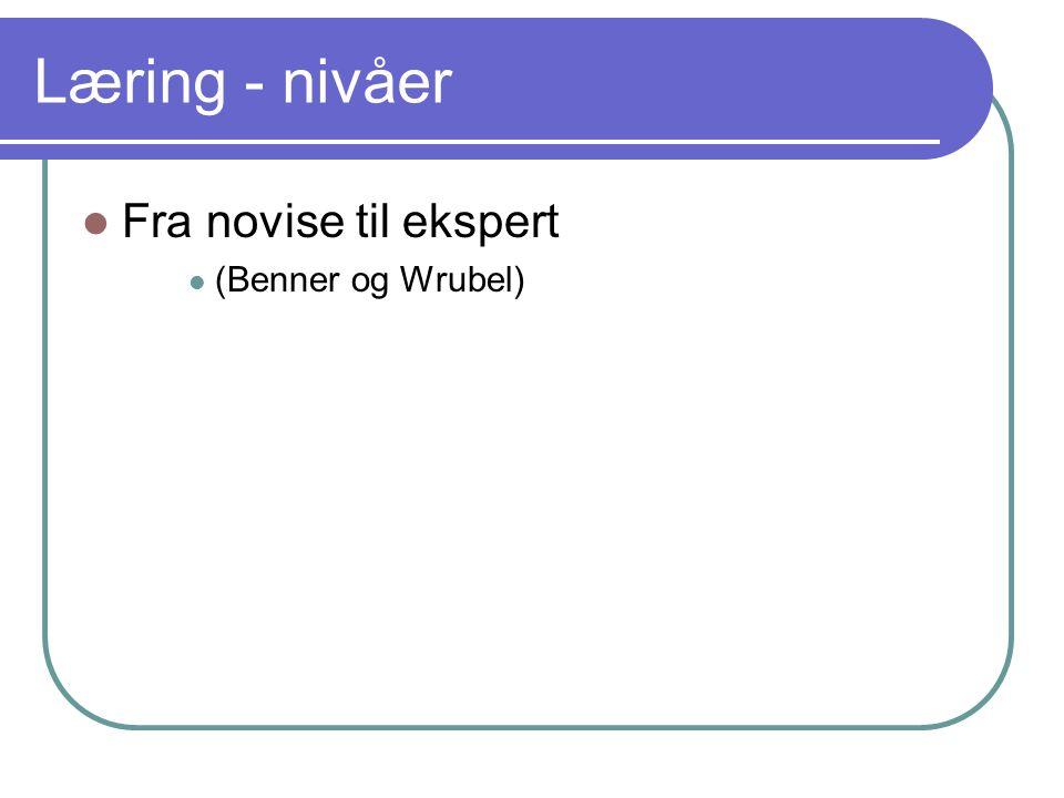 Læring - nivåer Fra novise til ekspert (Benner og Wrubel)