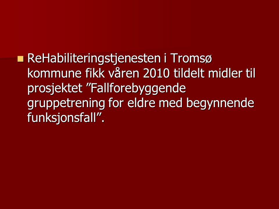 ReHabiliteringstjenesten i Tromsø kommune fikk våren 2010 tildelt midler til prosjektet Fallforebyggende gruppetrening for eldre med begynnende funksjonsfall .