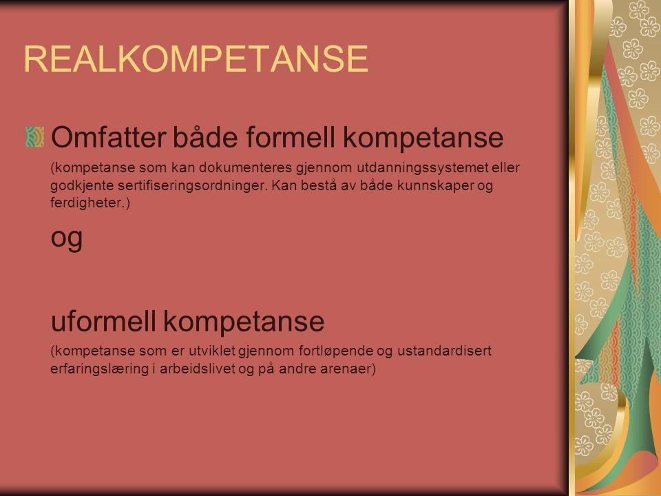REALKOMPETANSE Omfatter både formell kompetanse og uformell kompetanse
