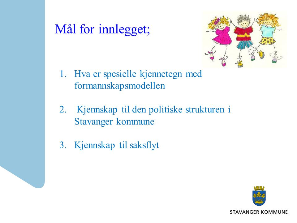 Mål for innlegget; Hva er spesielle kjennetegn med formannskapsmodellen. Kjennskap til den politiske strukturen i Stavanger kommune.