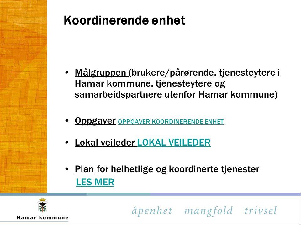 Koordinerende enhet Målgruppen (brukere/pårørende, tjenesteytere i Hamar kommune, tjenesteytere og samarbeidspartnere utenfor Hamar kommune)