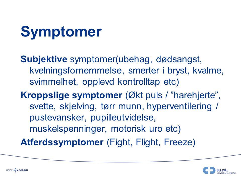 Symptomer Subjektive symptomer(ubehag, dødsangst, kvelningsfornemmelse, smerter i bryst, kvalme, svimmelhet, opplevd kontrolltap etc)