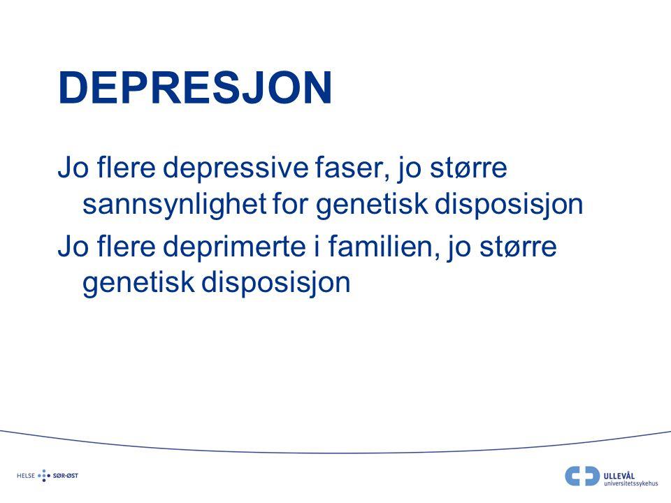 DEPRESJON Jo flere depressive faser, jo større sannsynlighet for genetisk disposisjon.