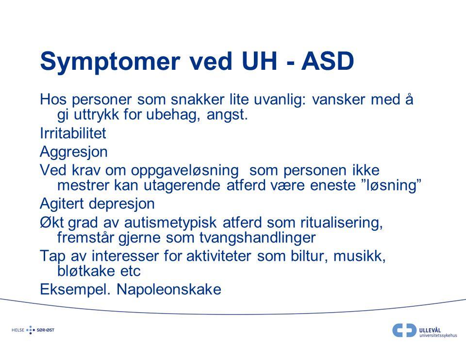 Symptomer ved UH - ASD Hos personer som snakker lite uvanlig: vansker med å gi uttrykk for ubehag, angst.