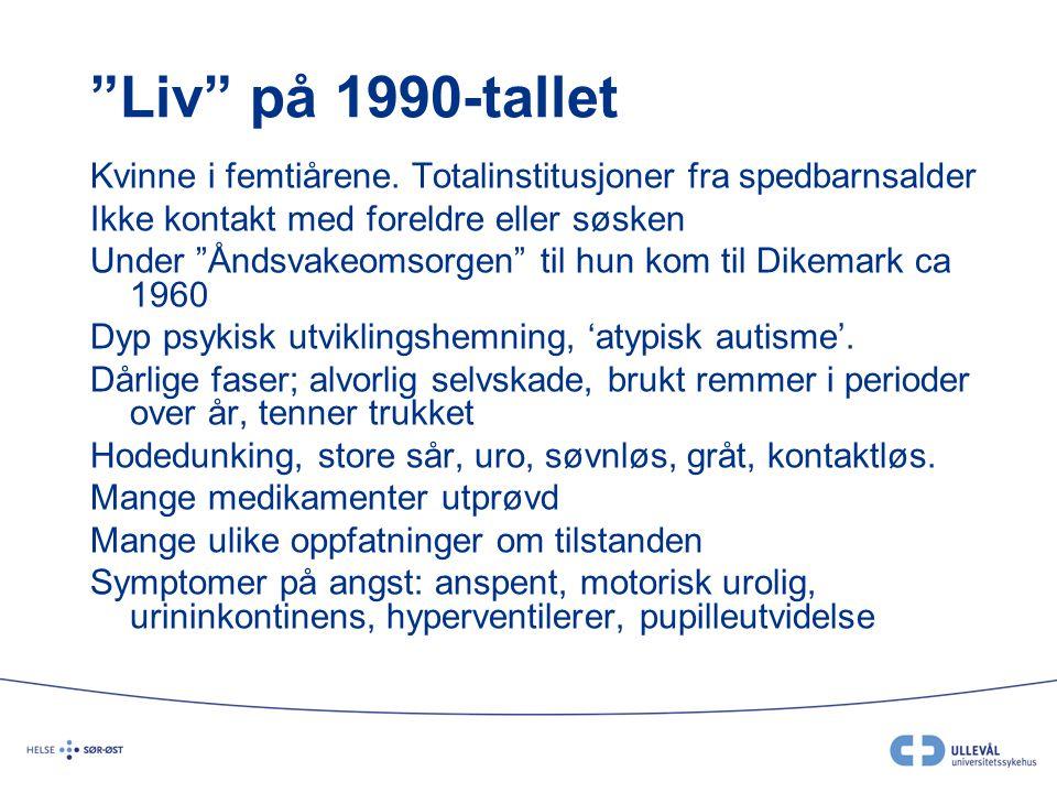 Liv på 1990-tallet Kvinne i femtiårene. Totalinstitusjoner fra spedbarnsalder. Ikke kontakt med foreldre eller søsken.