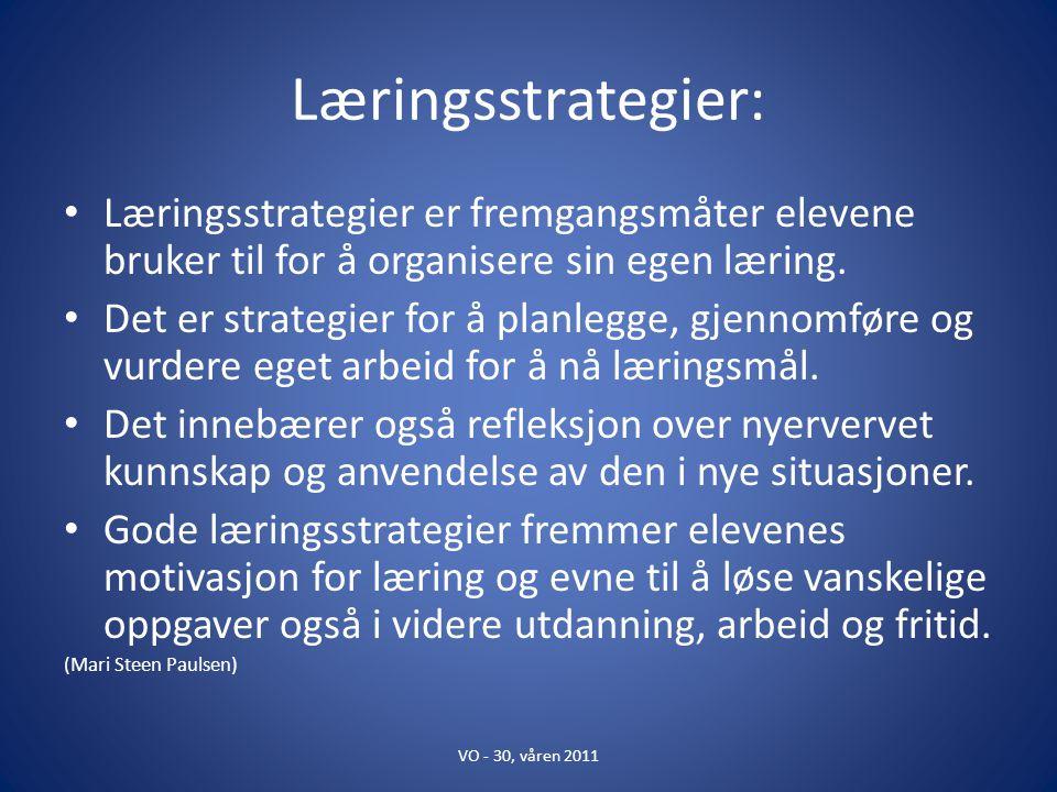 Læringsstrategier: Læringsstrategier er fremgangsmåter elevene bruker til for å organisere sin egen læring.