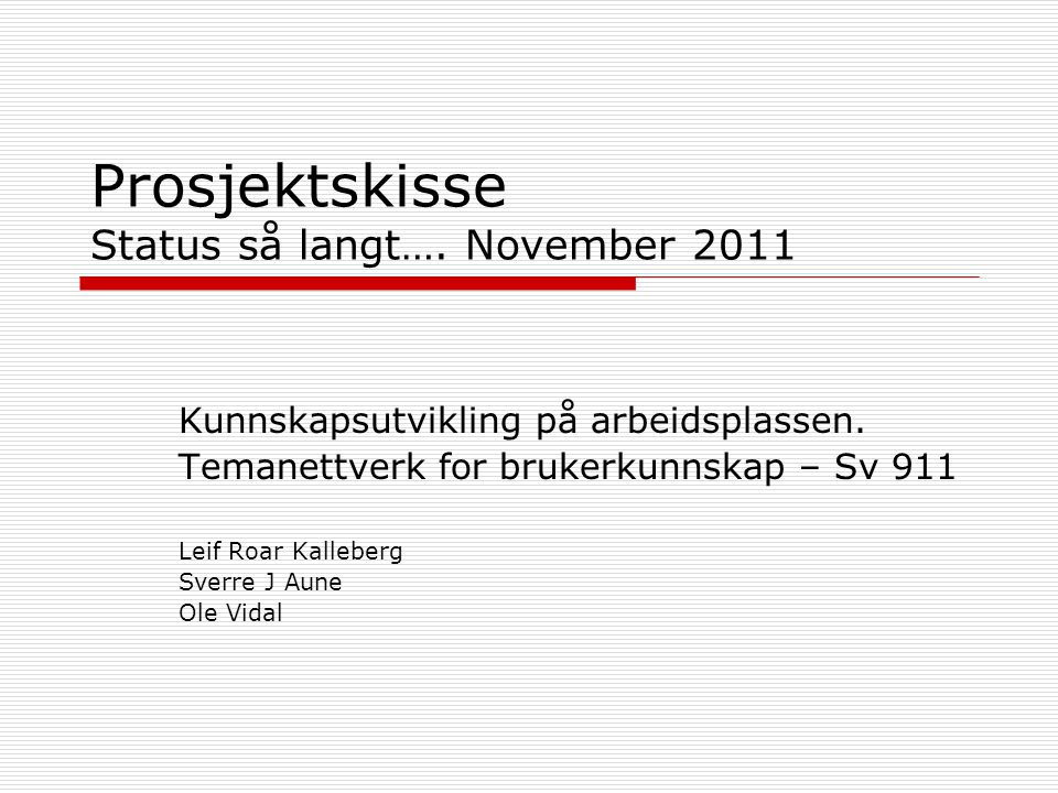 Prosjektskisse Status så langt…. November 2011