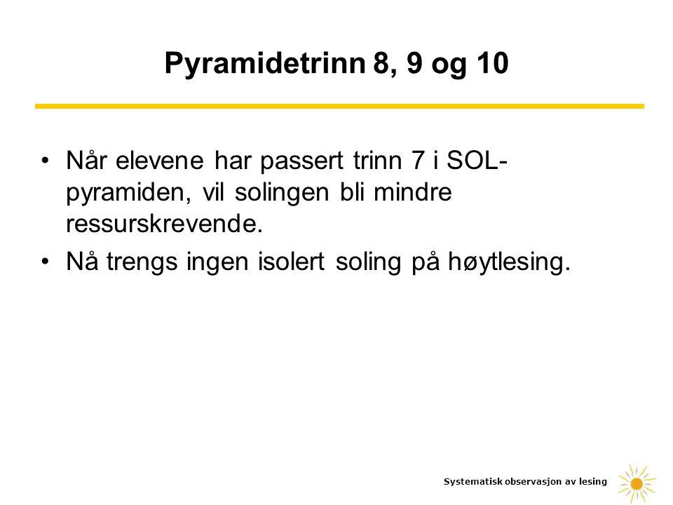 Pyramidetrinn 8, 9 og 10 Når elevene har passert trinn 7 i SOL-pyramiden, vil solingen bli mindre ressurskrevende.