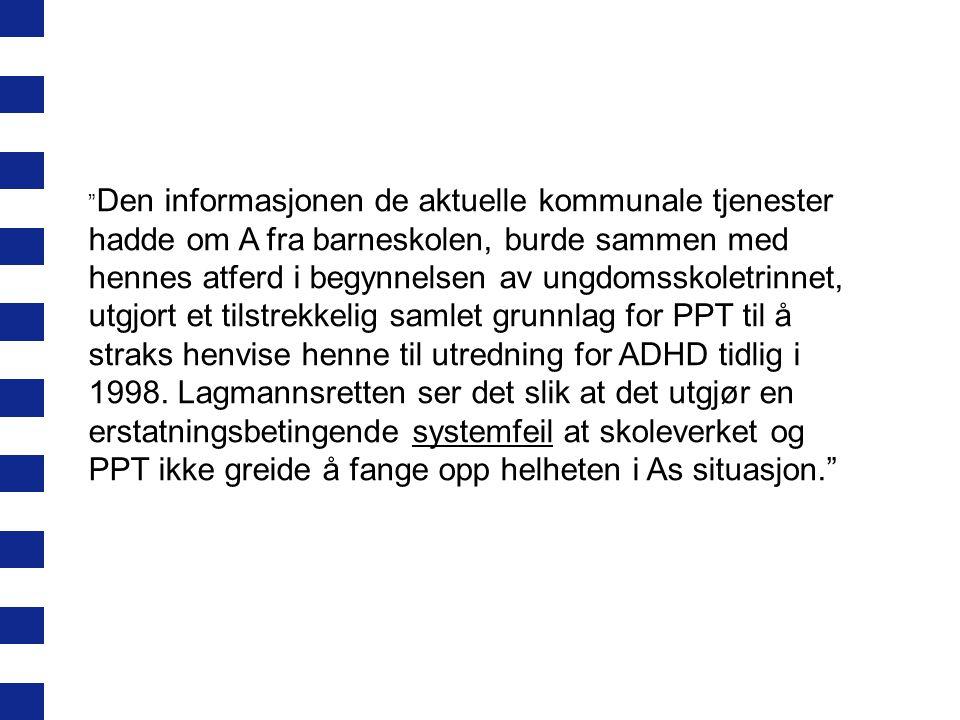 Den informasjonen de aktuelle kommunale tjenester hadde om A fra barneskolen, burde sammen med hennes atferd i begynnelsen av ungdomsskoletrinnet, utgjort et tilstrekkelig samlet grunnlag for PPT til å straks henvise henne til utredning for ADHD tidlig i 1998.