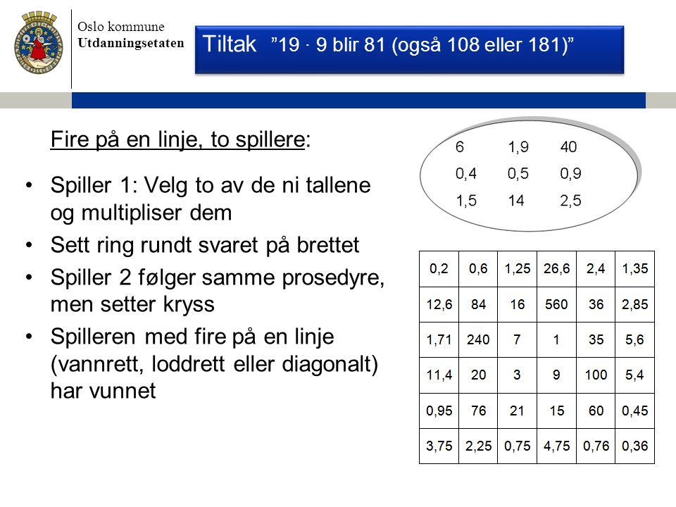 Tiltak 19 ∙ 9 blir 81 (også 108 eller 181)