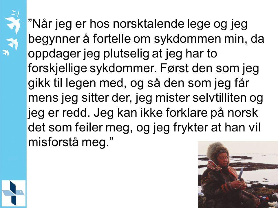 Når jeg er hos norsktalende lege og jeg begynner å fortelle om sykdommen min, da oppdager jeg plutselig at jeg har to forskjellige sykdommer. Først den som jeg gikk til legen med, og så den som jeg får mens jeg sitter der, jeg mister selvtilliten og jeg er redd. Jeg kan ikke forklare på norsk det som feiler meg, og jeg frykter at han vil misforstå meg.