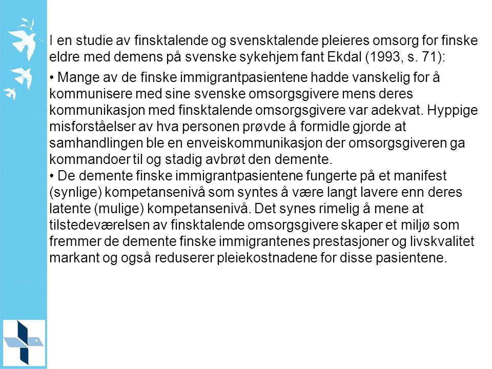 I en studie av finsktalende og svensktalende pleieres omsorg for finske eldre med demens på svenske sykehjem fant Ekdal (1993, s. 71):