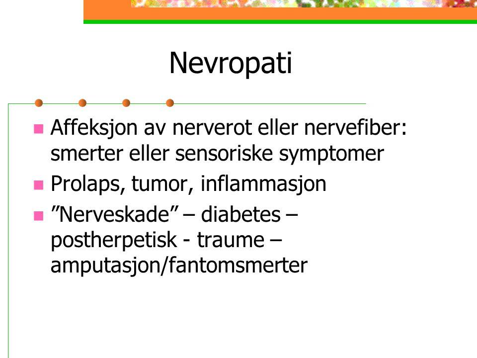 Nevropati Affeksjon av nerverot eller nervefiber: smerter eller sensoriske symptomer. Prolaps, tumor, inflammasjon.